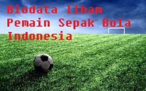Biodata Ilham Pemain Sepak Bola Indonesia