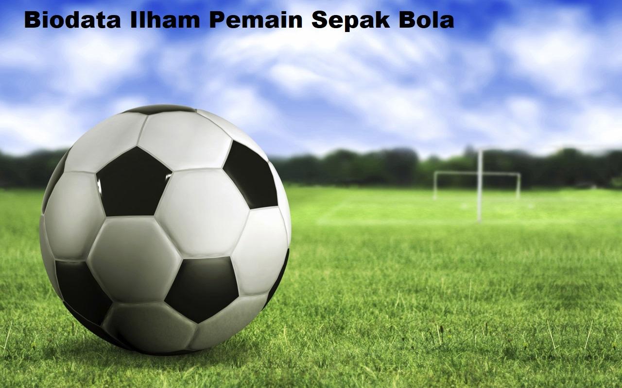 Biodata Ilham Pemain Sepak Bola