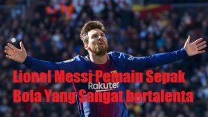 Lionel Messi Pemain Sepak Bola Yang Sangat bertalenta