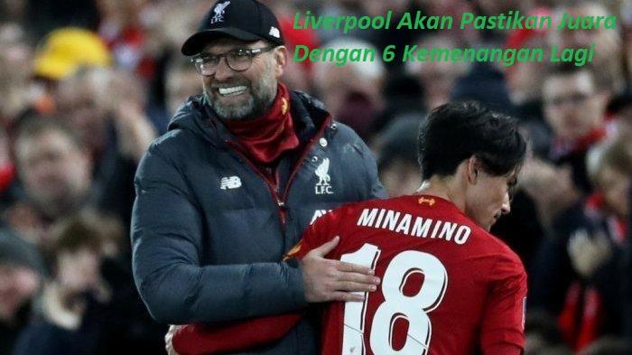 Liverpool Akan Pastikan Juara Dengan 6 Kemenangan Lagi